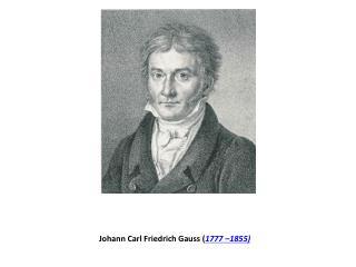 Johann Carl Friedrich Gauss ( 1777–1855)
