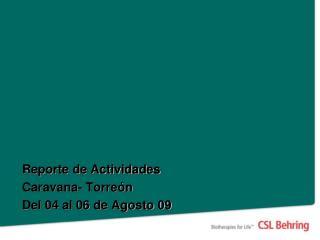 Reporte de Actividades Caravana- Torreón   Del 04 al 06 de Agosto 09