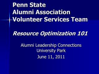 Penn State  Alumni Association  Volunteer Services Team  Resource Optimization 101