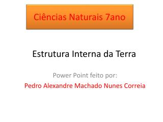 Power Point feito por: Pedro Alexandre Machado Nunes Correia