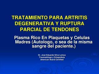 TRATAMIENTO PARA ARTRITIS DEGENERATIVA Y RUPTURA PARCIAL DE TENDONES