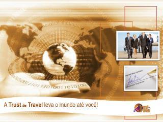 A  Trust in Travel  leva o mundo até você!