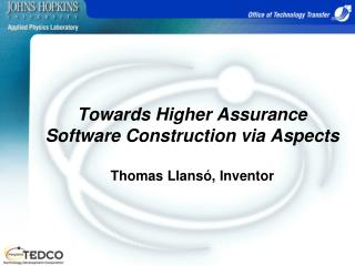 Towards Higher Assurance Software Construction via Aspects Thomas Llansó, Inventor