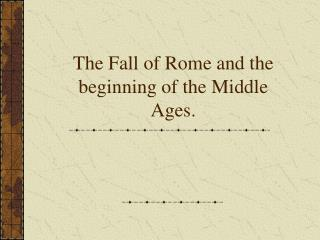 Fall of Rome and start of Middle Ages - PowerPoint Presentation