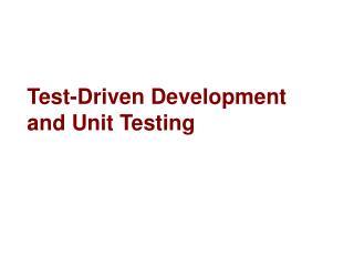 Test-Driven Development  and Unit Testing