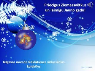 Priecīgus Ziemassvētkus un laimīgu  J auno gadu!