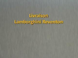 Livraison Lamborghini  Reventon