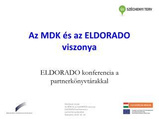 Az MDK és az ELDORADO viszonya