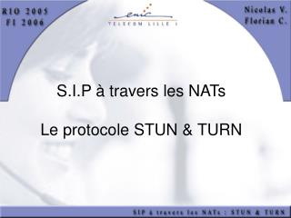 S.I.P à travers les NATs Le protocole STUN & TURN