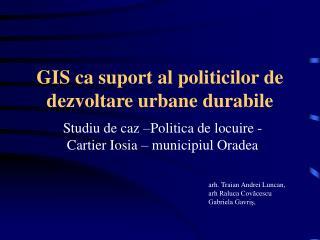 GIS ca suport al politicilor de dezvoltare urbane durabile