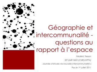 Géographie et intercommunalité -questions au rapport à l ' espace