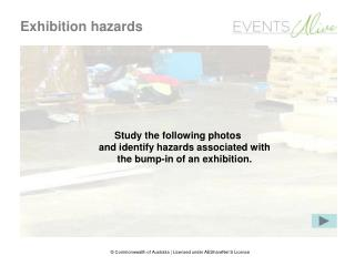 Study the following photos  and identify hazards associated with  the bump-in of an exhibition.