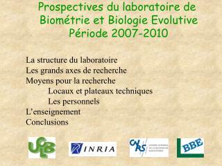 Prospectives du laboratoire de  Biométrie et Biologie Evolutive Période 2007-2010