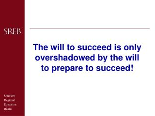 The will to succeed is only overshadowed by the will to prepare to succeed!