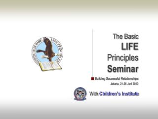 The Basic LIFE Principles Seminar Building Successful Relationships Jakarta, 21-26 Juni 2010