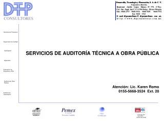 SERVICIOS DE AUDITORÍA TÉCNICA A OBRA PÚBLICA Atención: Lic. Karen Romo  0155-5668-3524  Ext. 20