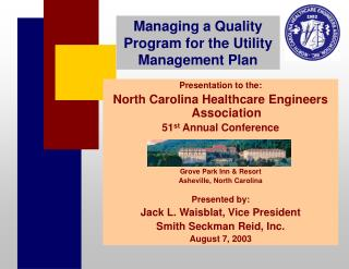 Presentation to the: North Carolina Healthcare Engineers Association 51st Annual Conference    Grove Park Inn  Resort As