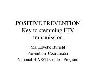 POSITIVE PREVENTION Key to stemming HIV transmission