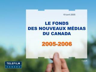 LE FONDS  DES NOUVEAUX MÉDIAS DU CANADA 2005-2006