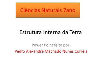 Power Point feito por: Pedro Alexandre Machado Nunes Correia