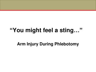 """""""You might feel a sting…"""""""