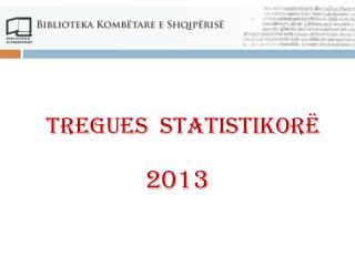 TREGUES  STATISTIKORË  2013