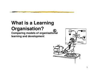 What is a Learning Organisation? Comparing models of organisational learning and development