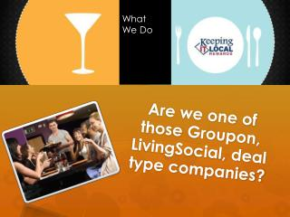 Are we one of  those  Groupon ,  LivingSocial , deal type companies?