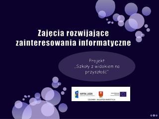 Zajęcia rozwijające zainteresowania informatyczne