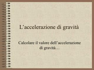 L'accelerazione di gravità