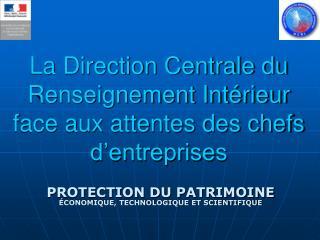 La Direction Centrale du  Renseignement Intérieur  face aux attentes des chefs d'entreprises