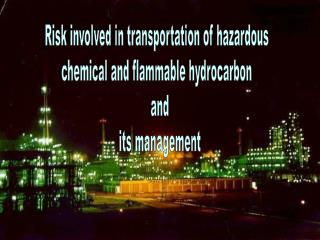 Risk involved in transportation of hazardous  chemical and flammable hydrocarbon   and