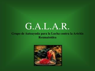G.A.L.A.R. Grupo de Autoayuda para la Lucha contra la Artritis Reumatoidea