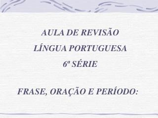 AULA DE REVISÃO LÍNGUA PORTUGUESA   6ª SÉRIE