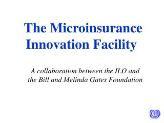 The  Microinsurance Innovation Facility