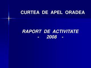 CURTEA  DE  APEL  ORADEA RAPORT  DE  ACTIVITATE -      2008    -