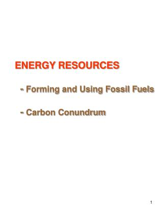 ENERGY RESOURCES -  Forming and Using Fossil Fuels   -  Carbon Conundrum