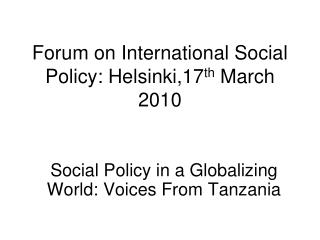 Forum on International Social Policy: Helsinki,17 th  March 2010
