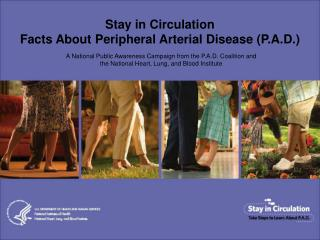 Stay in Circulation Facts About Peripheral Arterial Disease P.A.D.