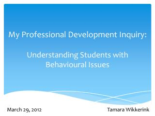 My Professional Development Inquiry:  Understanding Students with  Behavioural Issues