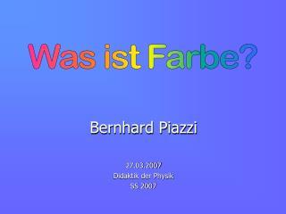 Bernhard Piazzi 27.03.2007 Didaktik der Physik SS 2007