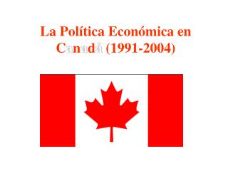 La Política Económica en C a n a d á  (1991-2004)