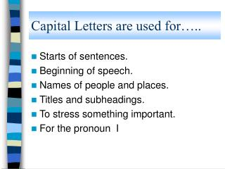 Capital Letters are used for ..
