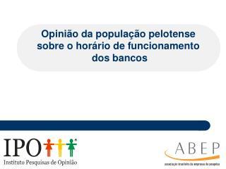 Opinião da população  pelotense sobre o horário de funcionamento  dos bancos
