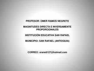 PROFESOR: OMER RAMOS NEGRETE MAGNITUDES DIRECTA E INVERSAMENTE PROPORCIONALES