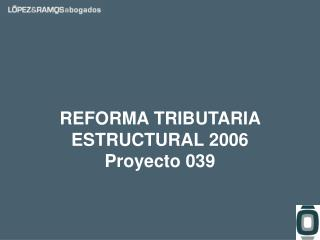 REFORMA TRIBUTARIA ESTRUCTURAL 2006 Proyecto 039