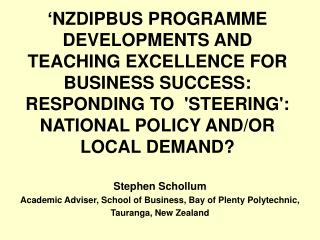 NZDIPBUS PROGRAMME DEVELOPMENTS AND TEACHING EXCELLENCE FOR BUSINESS SUCCESS: RESPONDING TO  STEERING: NATIONAL POLICY
