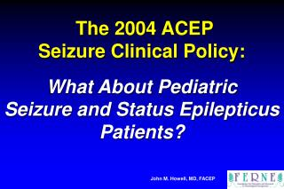 The 2004 ACEP  Seizure Clinical Policy: