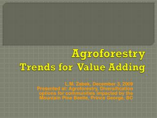 Agroforestry   Trends for  Value Adding