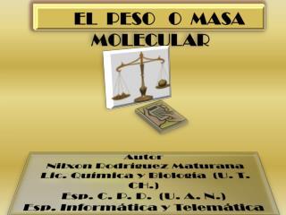 Autor Nilxon  Rodríguez Maturana  Lic. Química y Biología  (U . T.  CH.)